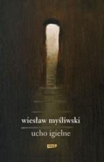 Wiesław Myśliwski-Ucho igielne