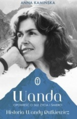 Anna Kamińska-Wanda : opowieść o sile życia i śmierci : historia Wandy Rutkiewicz