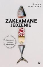 Hanna Stolińska-Zakłamane jedzenie