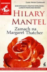 Hilary Mantel-Zamach na Margaret Thatcher