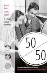 Sharon Meers, Joanna Strober-50/50. Przewodnik dla pracujących rodziców, jak wspólnie złapać balans między pracą a rodziną