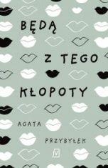 Agata Przybyłek-Będą z tego kłopoty