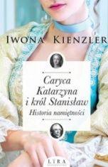 Iwona Kienzler-Caryca Katarzyna i król Stanisław. Historia namiętności