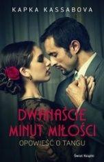 Kapka Kassabova-Dwanaście minut miłości. Opowieść o tangu