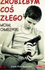 Michał Chmielewski-Zrobiłbym coś złego