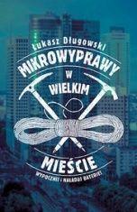 Łukasz Długowski-Mikrowyprawy w wielkim mieście