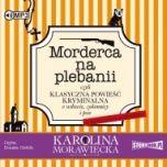 Karolina Morawiecka-Morderca na plebanii czyli Klasyczna powieść kryminalna o wdowie, zakonnicy i psie (z kulinarnym podtekstem)