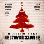 Wiesław Łuka, ze wstępem Wojciecha Tochmana-Nie oświadczam się