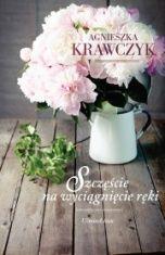 Agnieszka Krawczyk-Szczęście na wyciągnięcie ręki
