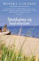 Monika A. Oleksa-Spotkajmy się nad morzem