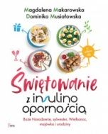 Makarowska Magdalena, Musiałowska Dominika-Świętowanie z insulinoopornością. Boże Narodzenie, sylwester, Wielkanoc, majówka i urodziny