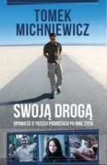 Tomek Michniewicz-Swoją drogą. Opowieść o trzech podróżach po inne życie
