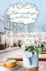 Agata Przybyłek-Tak smakuje miłość