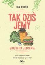 Bee Wilson-Tak dziś jemy: biografia jedzenia