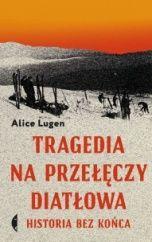 Alice Lugen-Tragedia na Przełęczy Diatłowa ; historia bez końca