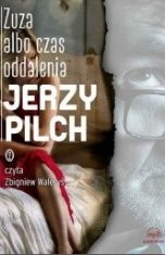 Jerzy Pilch-Zuza albo czas oddalenia