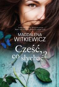 Magdalena Witkiewicz-Cześć, co słychać?
