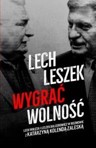 Lech Wałęsa, Leszek Balcerowicz, Katarzyna Kolenda-Zaleska-Lech Leszek. Wygrać wolność