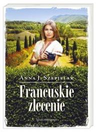 Anna J. Szepielak-[PL]Francuskie zlecenie