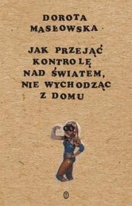 Dorota Masłowska-[PL]Jak przejąć kontrolę nad światem, nie wychodząc z domu