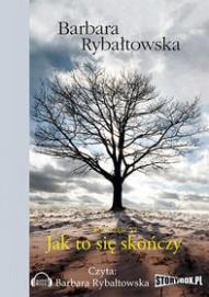 Barbara Rybałtowska-Jak to się skończy
