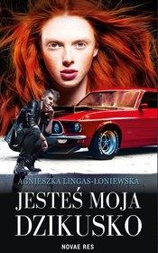 Agnieszka Lingas-Łoniewska-Jesteś moja, dzikusko