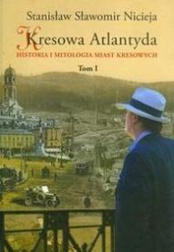 Stanisław Sławomir Nicieja-[PL]Kresowa Atlantyda. Historia i mitologia miast kresowych