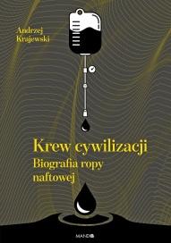 Andrzej Krajewski-Krew cywilizacji - biografia ropy naftowej