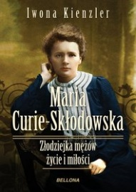 Iwona Kienzler-[PL]Maria Skłodowska-Curie. Złodziejka mężów - życie i miłości