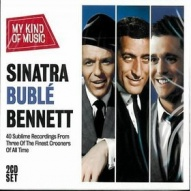 Sinatra, Buble, Bennett-My kind of music