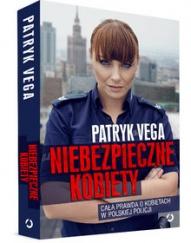 Patryk Vega-Niebezpieczne kobiety. Cała prawda o kobietach w polskiej policji