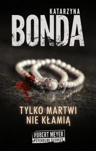 Katarzyna Bonda -Tylko martwi nie kłamią