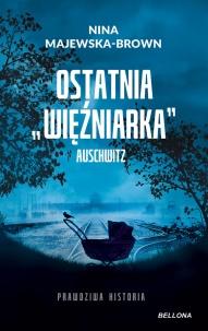 Nina Majewska-Brown-Ostatnia więźniarka Auschwitz