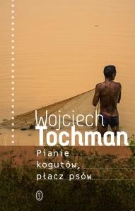 Wojciech Tochman-Pianie kogutów, płacz psów