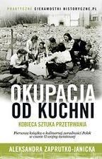 Aleksandra Zaprutko-Janicka-Okupacja od kuchni: kobieca sztuka przetrwania