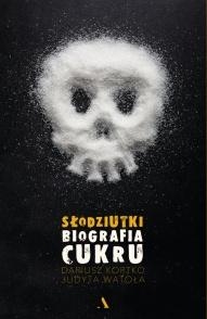 Dariusz Kortko, Judyta Watoła-[PL]Słodziutki. Biografia cukru