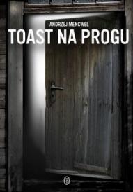 Andrzej Mencwel-Toast na progu