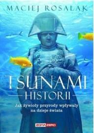 Maciej Rosalak-[PL]Tsunami historii. Jak żywioły przyrody wpływały na dzieje świata