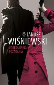 Janusz Leon Wiśniewski-Udręka braku pożądania