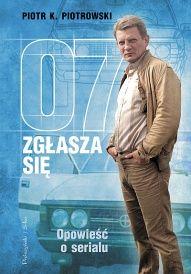 Piotr K. Piotrowski-[PL]07 zgłasza się. Opowieść o serialu