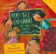 Grzegorz Kasdepke-Tylko bez całowania! czyli Jak sobie radzić z niektórymi emocjami