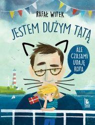 Rafał Witek-Jestem dużym tatą, ale czasami udaję kota