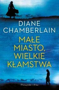 Diane Chamberlain-[PL]Małe miasto, wielkie kłamstwa