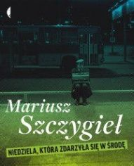 Mariusz Szczygieł-Niedziela, która zdarzyła się w środę