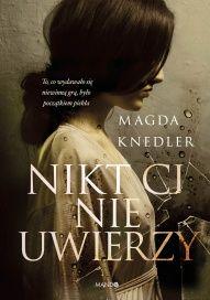 Magda Knedler-Nikt ci nie uwierzy