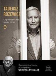 Tadeusz Różewicz-Odpowiednie dać rzeczy słowo