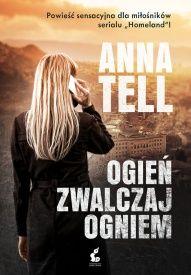 Anna Tell-Ogień zwalczaj ogniem