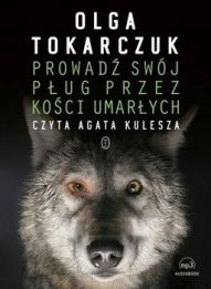 Olga Tokarczuk-Prowadź sój pług przez kości umarłych