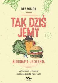 Bee Wilson-[PL]Tak dziś jemy: biografia jedzenia