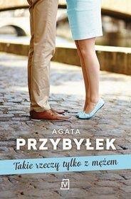 Agata Przybyłek-Takie rzeczy tylko z mężem